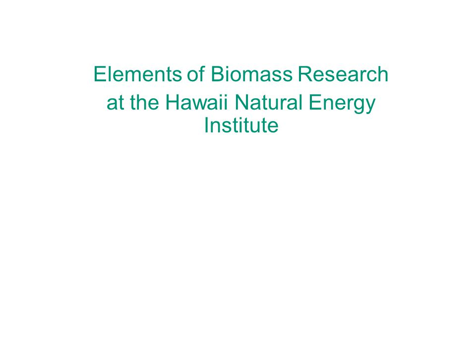 Elements of Biomass Research at the Hawaii Natural Energy Institute