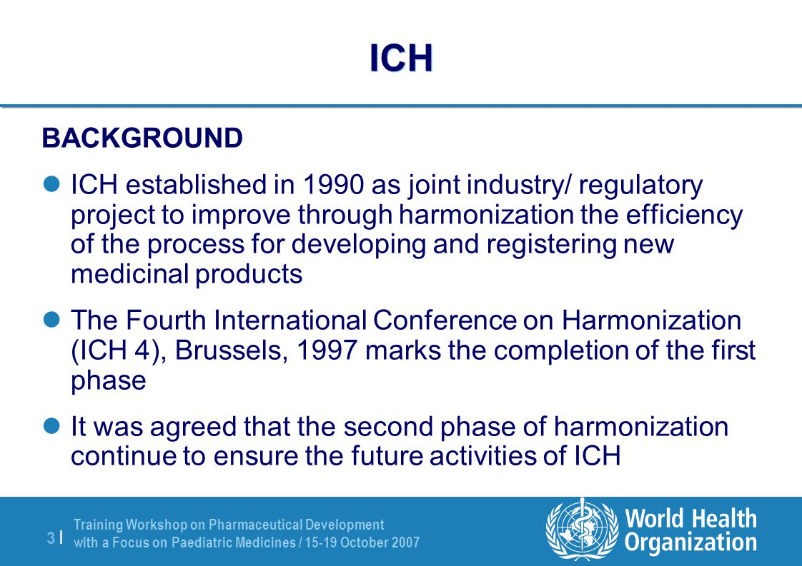 Training Workshop on Pharmaceutical Development with a Focus on Paediatric Medicines / 15-19 October 2007 34 | Pharmaceutical Development Critical aspect of drug substances, excipients, container closure system and manufacturing process should be determined Opportunities exist to develop more flexible regulatory approach, e.g.