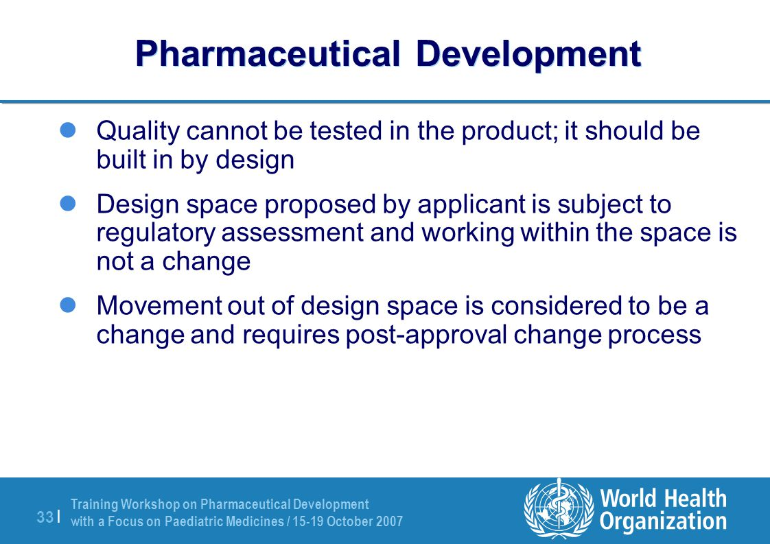 Training Workshop on Pharmaceutical Development with a Focus on Paediatric Medicines / 15-19 October 2007 33 | Pharmaceutical Development Quality cann
