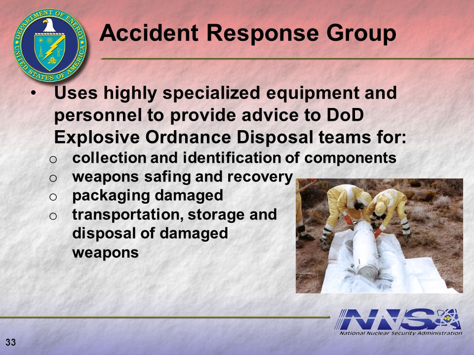 33 Uses highly specialized equipment and personnel to provide advice to DoD Explosive Ordnance Disposal teams for: o collection and identification of