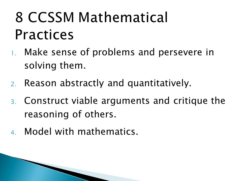 8 CCSSM Mathematical Practices 1. Make sense of problems and persevere in solving them.