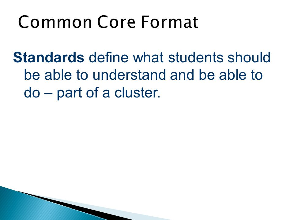 Common Core Format Standards define what students should be able to understand and be able to do – part of a cluster.