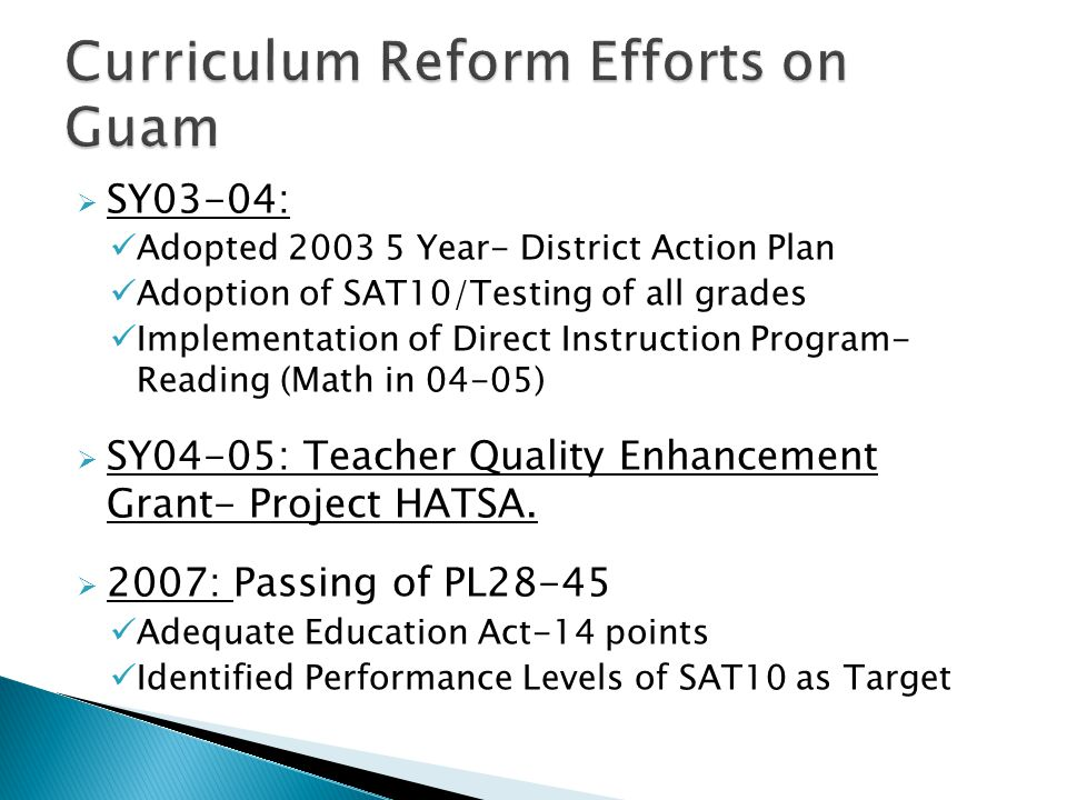  SY03-04: Adopted 2003 5 Year- District Action Plan Adoption of SAT10/Testing of all grades Implementation of Direct Instruction Program- Reading (Math in 04-05)  SY04-05: Teacher Quality Enhancement Grant- Project HATSA.