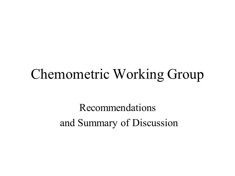 Chemometric Working Group Recommendations and Summary of Discussion