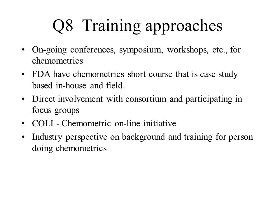 On-going conferences, symposium, workshops, etc., for chemometrics FDA have chemometrics short course that is case study based in-house and field. Dir
