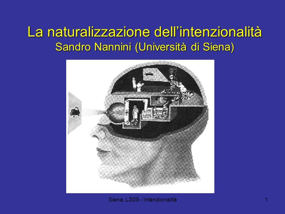 Siena, LS09 - Intenzionalità1 La naturalizzazione dell'intenzionalità Sandro Nannini (Università di Siena)