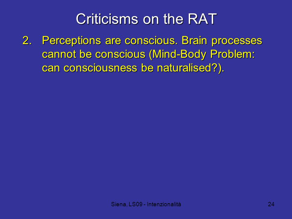 Siena, LS09 - Intenzionalità24 Criticisms on the RAT 2.Perceptions are conscious.