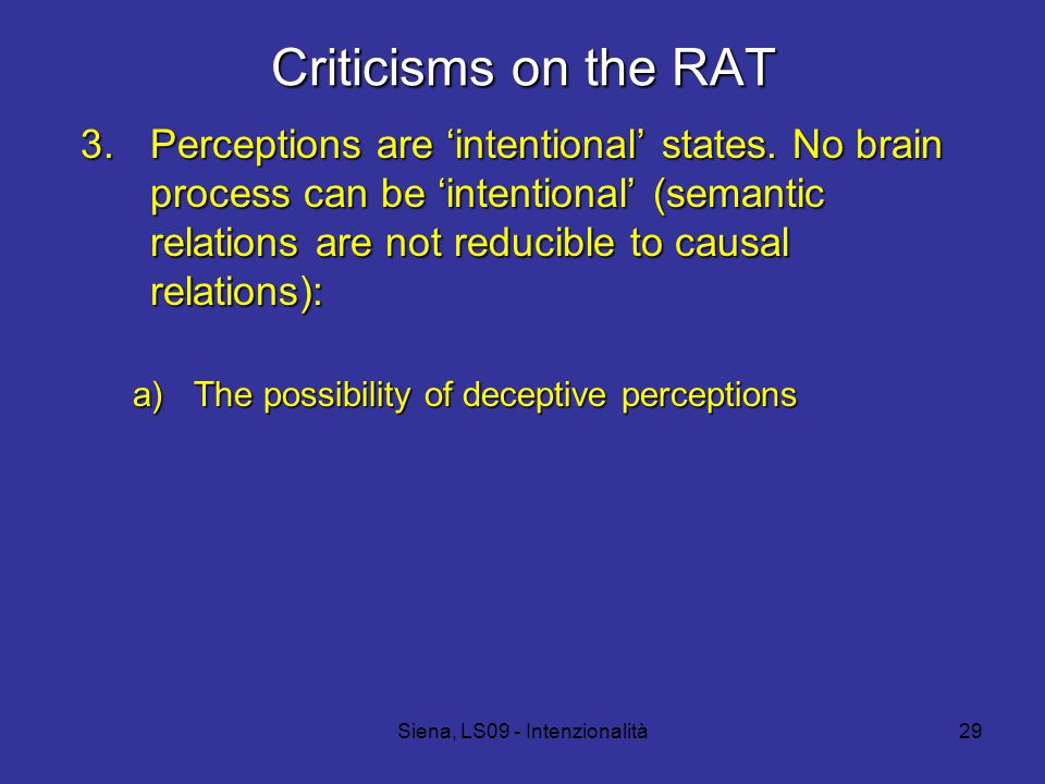 Siena, LS09 - Intenzionalità29 Criticisms on the RAT 3.Perceptions are 'intentional' states.