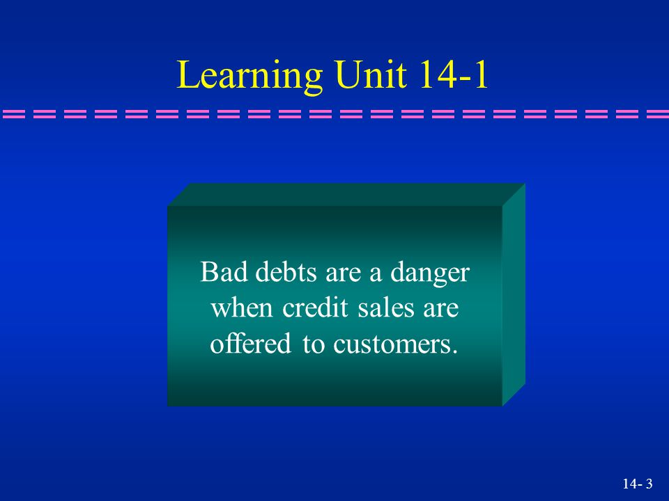 14- 4 Learning Unit 14-1 n Some credit sales end up as bad debts.
