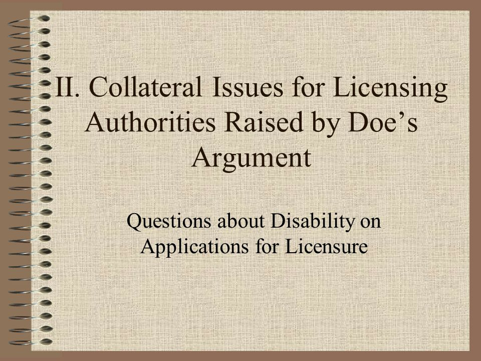 II. Collateral Issues for Licensing Authorities Raised by Doe's Argument Questions about Disability on Applications for Licensure