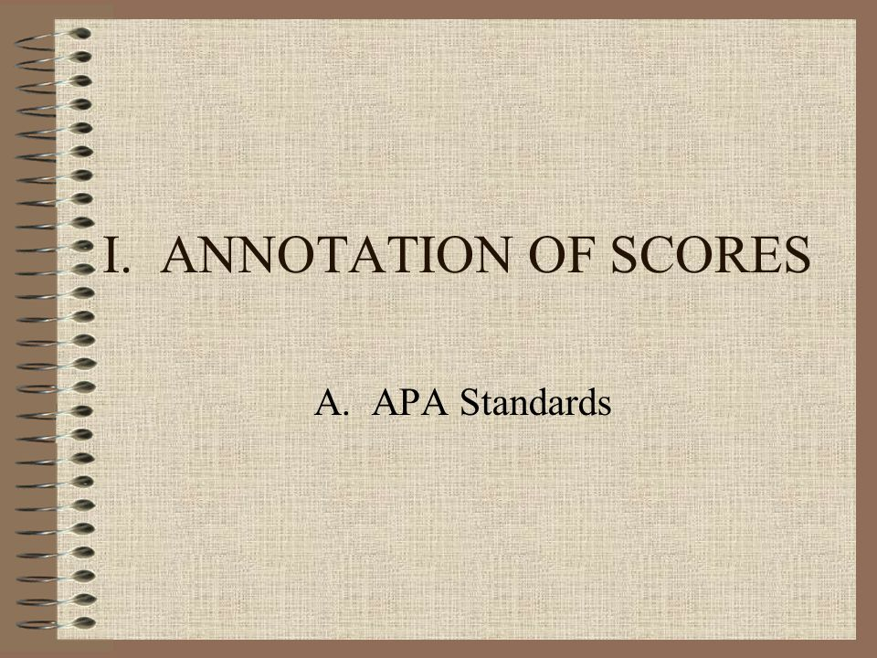 I. ANNOTATION OF SCORES A. APA Standards