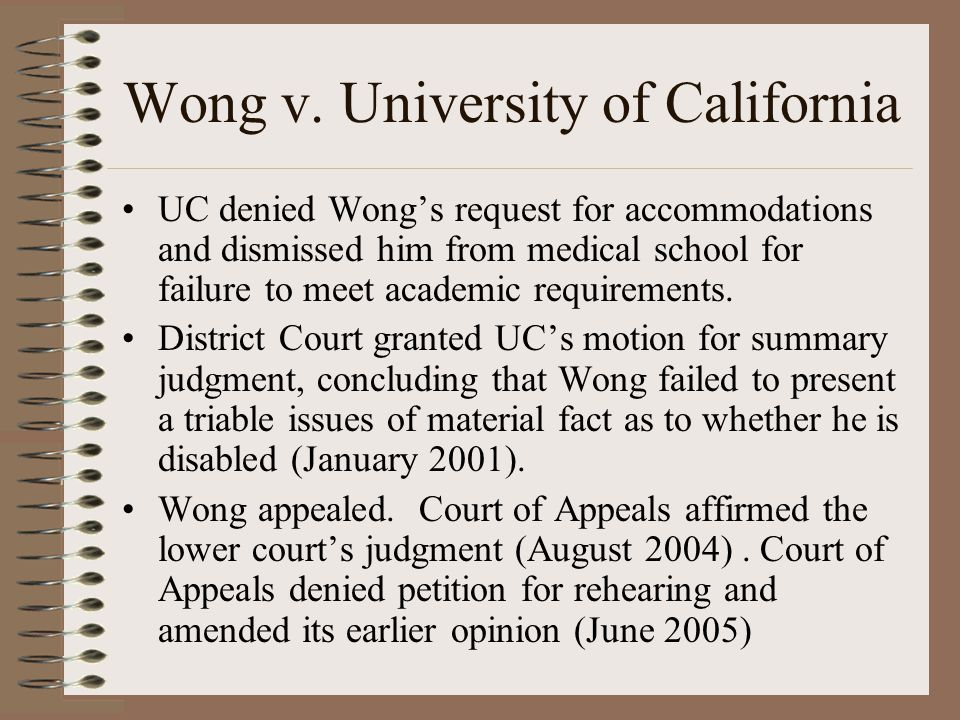 Wong v. University of California UC denied Wong's request for accommodations and dismissed him from medical school for failure to meet academic requir