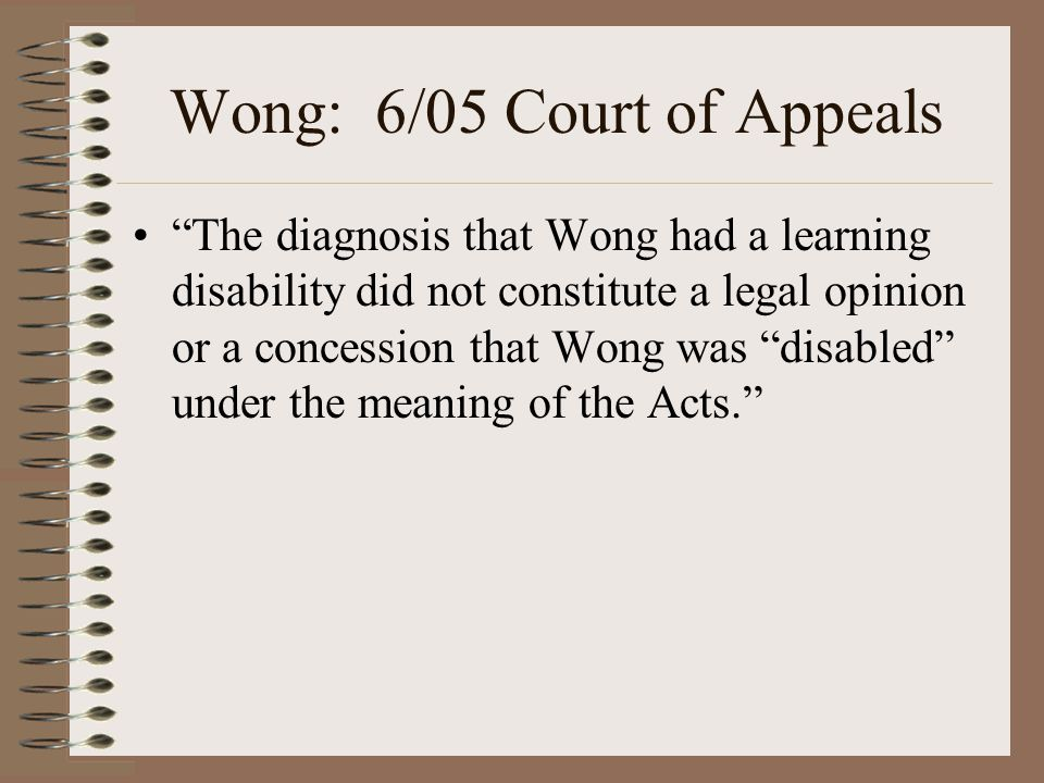 "Wong: 6/05 Court of Appeals ""The diagnosis that Wong had a learning disability did not constitute a legal opinion or a concession that Wong was ""disab"