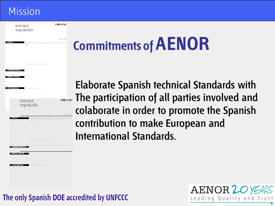 The only Spanish DOE accredited by UNFCCC AENOR Key Points The ten Countries with highest number of certificates ISO 9001 AENOR Market Share of AENOR: 30%