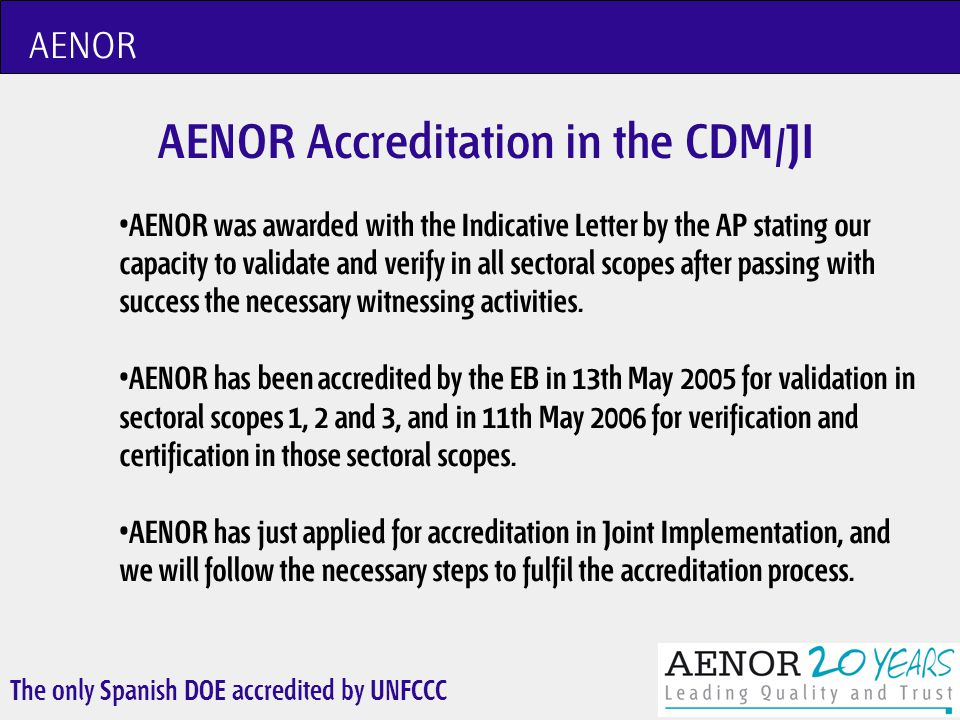 The only Spanish DOE accredited by UNFCCC ISO 14065: Application Accreditation Body Verification Body GHG Inventory or GHG Project ISO 14065 Validators/Verifiers.