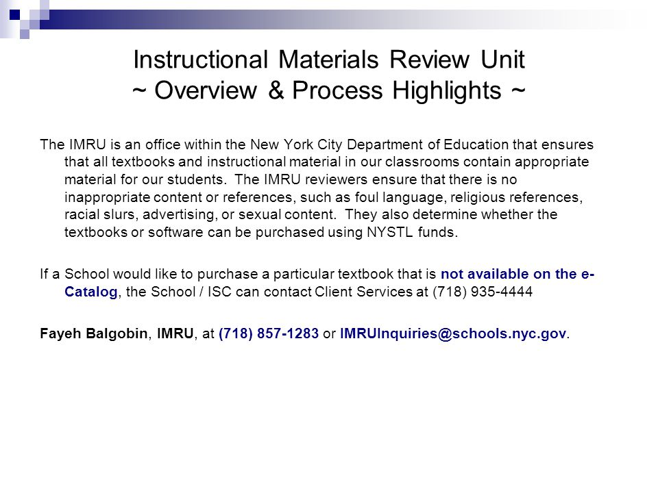 Instructional Materials Review Unit ~ Overview & Process Highlights ~ The IMRU is an office within the New York City Department of Education that ensures that all textbooks and instructional material in our classrooms contain appropriate material for our students.