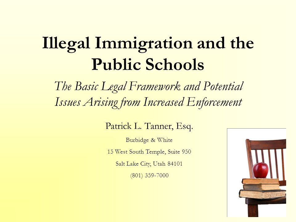 Illegal Immigration and the Public Schools The Basic Legal Framework and Potential Issues Arising from Increased Enforcement Patrick L.