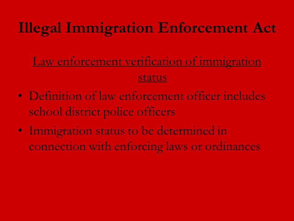 Illegal Immigration Enforcement Act Law enforcement verification of immigration status Definition of law enforcement officer includes school district police officers Immigration status to be determined in connection with enforcing laws or ordinances