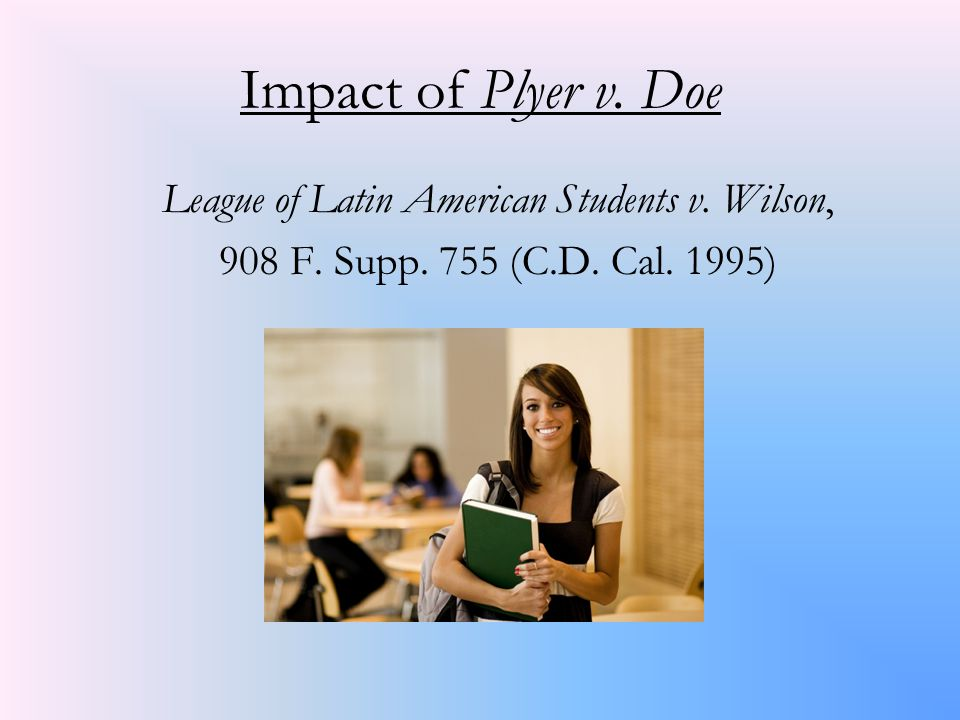 Impact of Plyer v. Doe League of Latin American Students v.