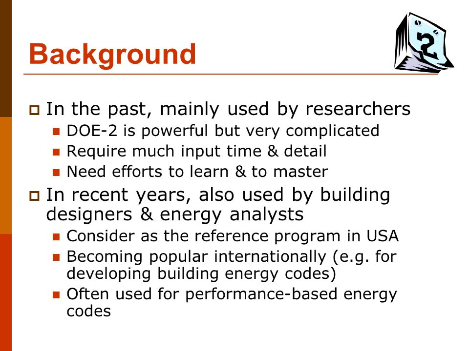Background  Based on transfer function theory & weighting factor method; in FORTRAN language  Program structure Building description language (BDL) processor  Error diagnosis & calculate response factors Simulation subprograms  LOADS – building loads  SYSTEMS – secondary HVAC system  PLANT – primary HVAC system  ECONOMICS – economic analysis