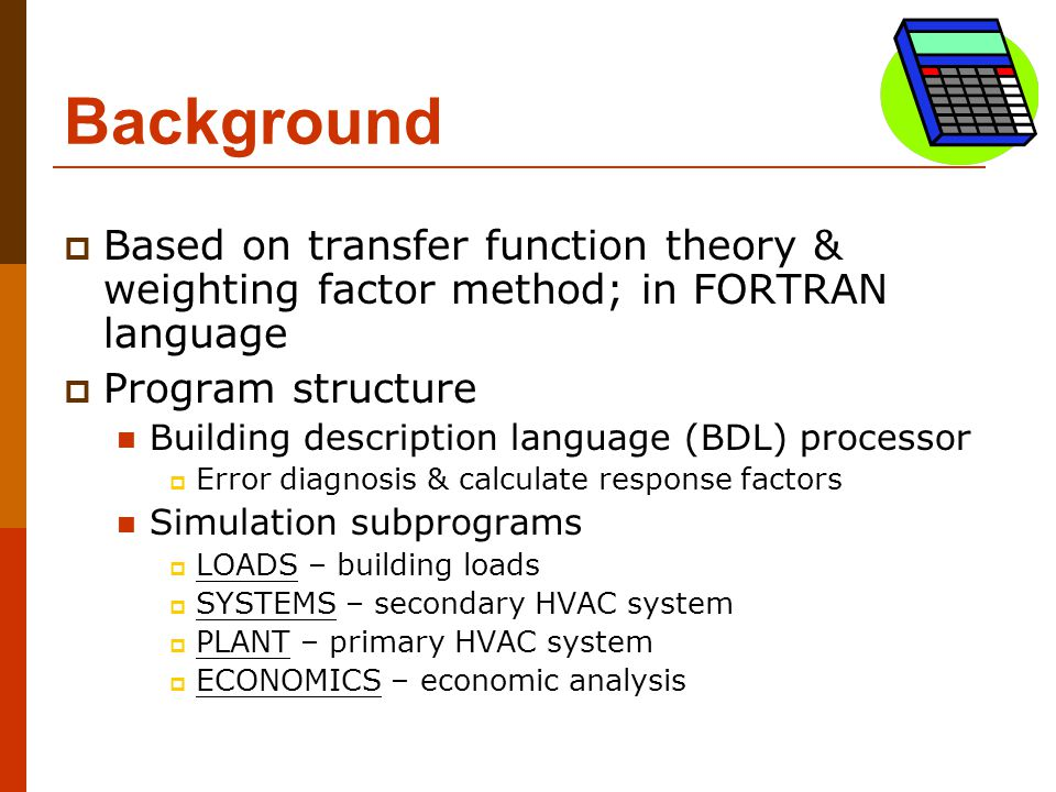 Background  Based on transfer function theory & weighting factor method; in FORTRAN language  Program structure Building description language (BDL)