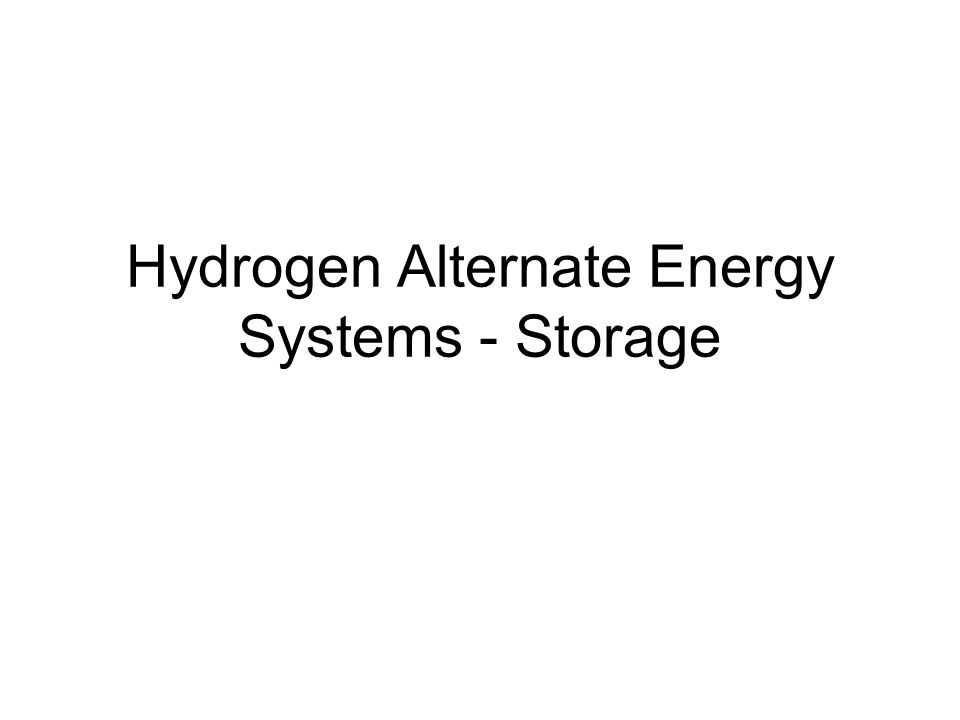 Hydrogen Alternate Energy Systems - Storage