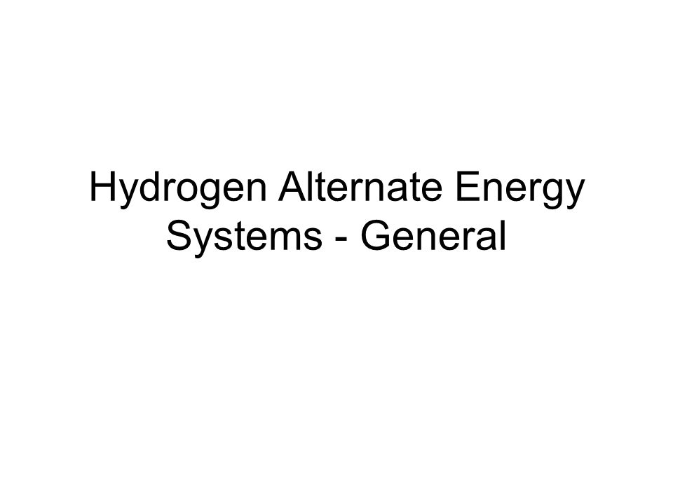 Hydrogen Alternate Energy Systems - General