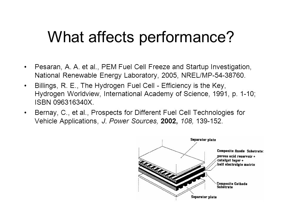 What affects performance? Pesaran, A. A. et al., PEM Fuel Cell Freeze and Startup Investigation, National Renewable Energy Laboratory, 2005, NREL/MP-5