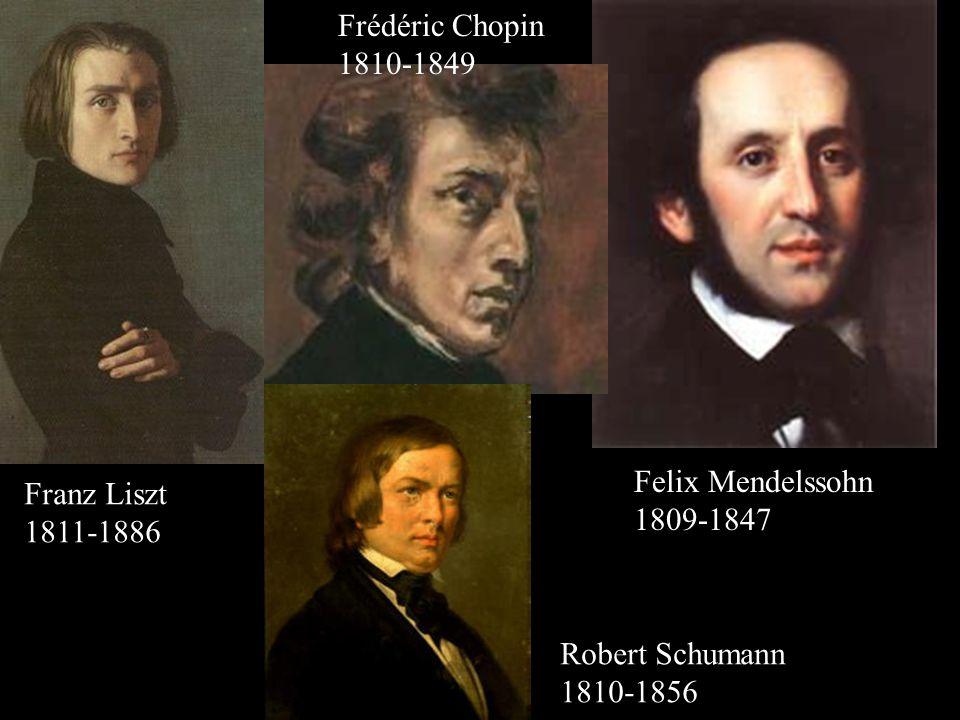 Franz Liszt 1811-1886 Felix Mendelssohn 1809-1847 Frédéric Chopin 1810-1849 Robert Schumann 1810-1856