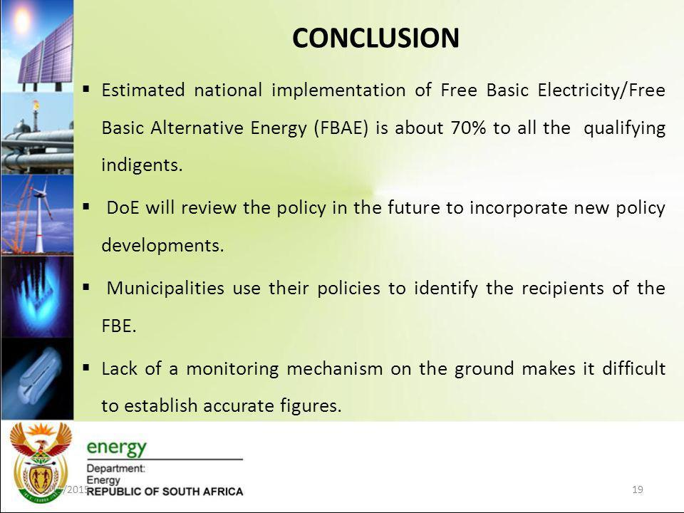 CONCLUSION 1/15/201519  Estimated national implementation of Free Basic Electricity/Free Basic Alternative Energy (FBAE) is about 70% to all the qualifying indigents.