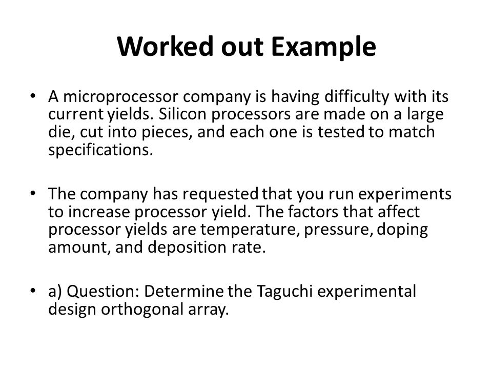 Worked out Example A microprocessor company is having difficulty with its current yields.