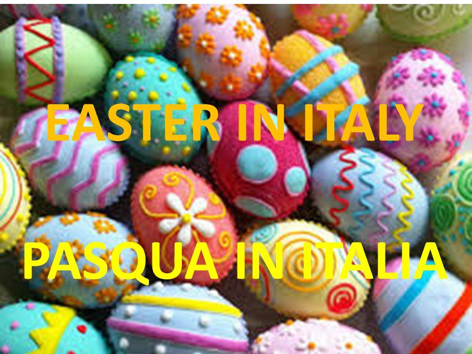 Easter in Italy Pasqua in Italia EASTER IN ITALY PASQUA IN ITALIA