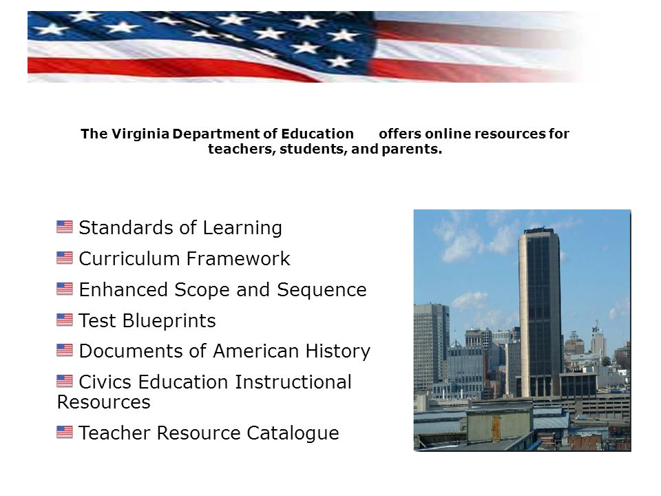 The Virginia Department of Education offers online resources for teachers, students, and parents. Standards of Learning Curriculum Framework Enhanced