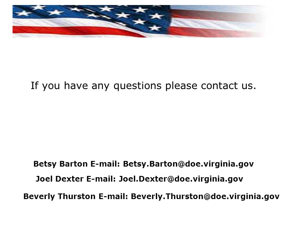 If you have any questions please contact us. Betsy Barton E-mail: Betsy.Barton@doe.virginia.gov Joel Dexter E-mail: Joel.Dexter@doe.virginia.gov Bever