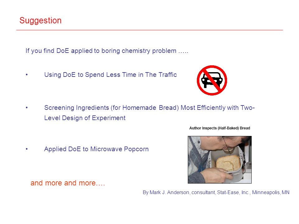 Suggestion If you find DoE applied to boring chemistry problem ….. Using DoE to Spend Less Time in The Traffic Screening Ingredients (for Homemade Bre