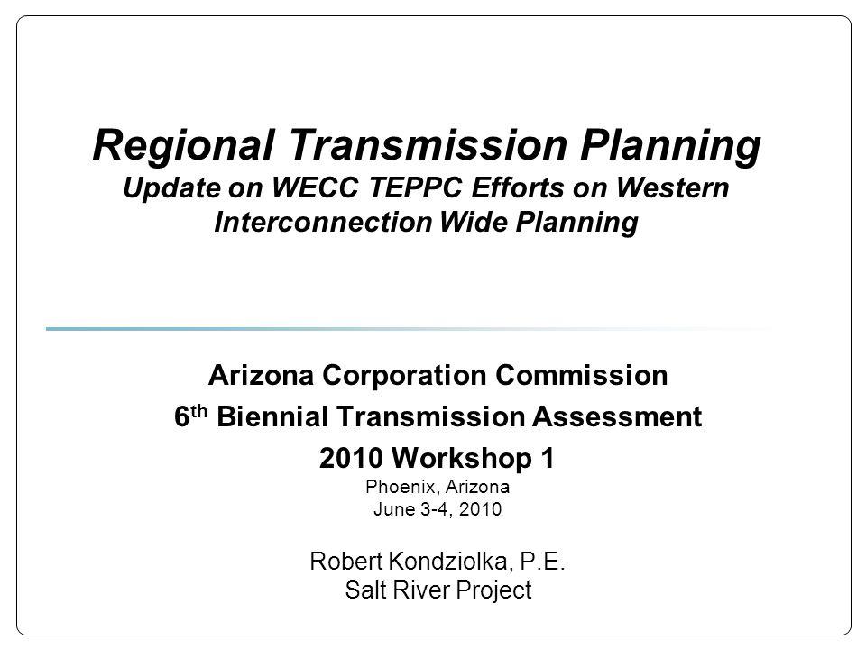 Regional Transmission Planning Update on WECC TEPPC Efforts on Western Interconnection Wide Planning Arizona Corporation Commission 6 th Biennial Tran