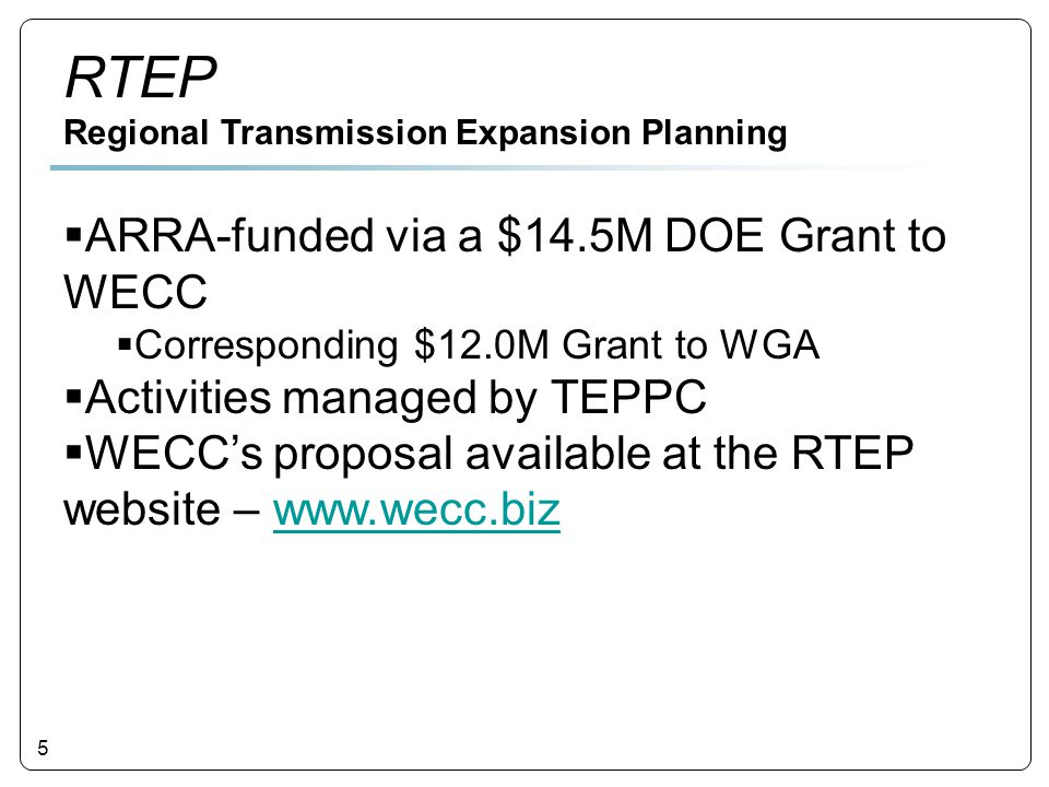 5  ARRA-funded via a $14.5M DOE Grant to WECC  Corresponding $12.0M Grant to WGA  Activities managed by TEPPC  WECC's proposal available at the RT