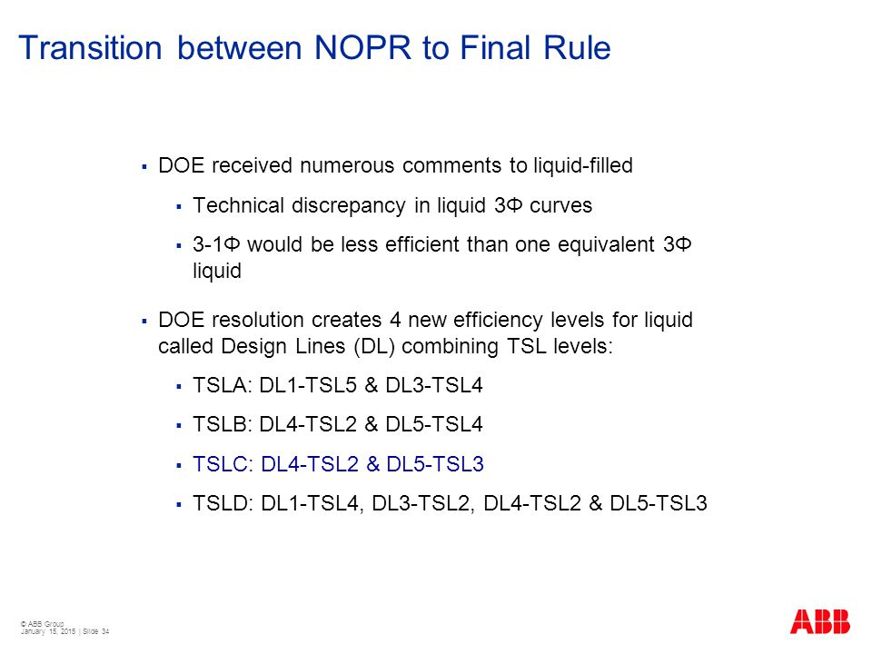© ABB Group January 15, 2015 | Slide 34 Transition between NOPR to Final Rule  DOE received numerous comments to liquid-filled  Technical discrepanc