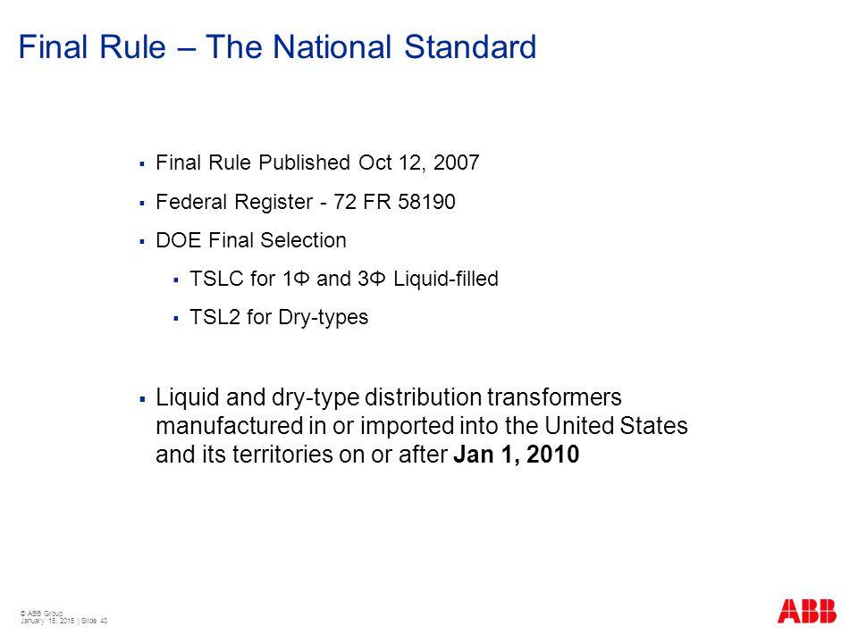 © ABB Group January 15, 2015 | Slide 40 Final Rule – The National Standard  Final Rule Published Oct 12, 2007  Federal Register - 72 FR 58190  DOE