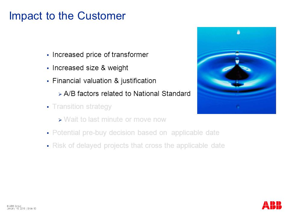© ABB Group January 15, 2015 | Slide 60 Impact to the Customer  Increased price of transformer  Increased size & weight  Financial valuation & just
