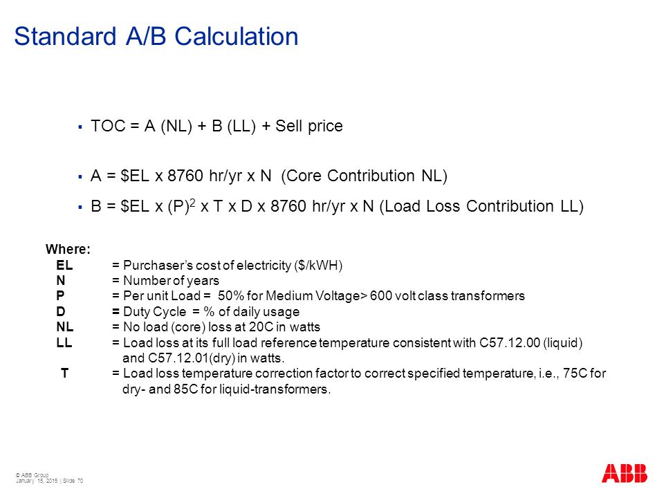 © ABB Group January 15, 2015 | Slide 70 Where: EL= Purchaser's cost of electricity ($/kWH) N= Number of years P = Per unit Load = 50% for Medium Volta