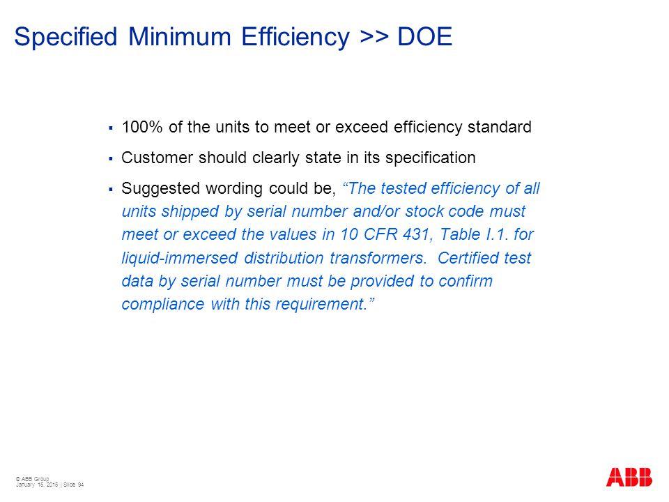 © ABB Group January 15, 2015 | Slide 94 Specified Minimum Efficiency >> DOE  100% of the units to meet or exceed efficiency standard  Customer shoul