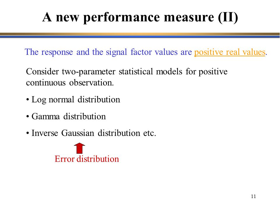 11 The response and the signal factor values are positive real values. A new performance measure (II) Consider two-parameter statistical models for po