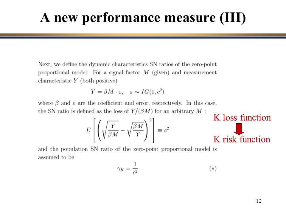12 A new performance measure (III) K loss function K risk function