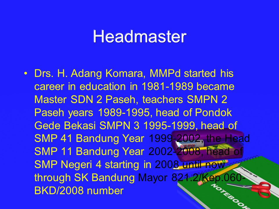 Drs. H. Adang Komara, MMPd started his career in education in 1981-1989 became Master SDN 2 Paseh, teachers SMPN 2 Paseh years 1989-1995, head of Pond