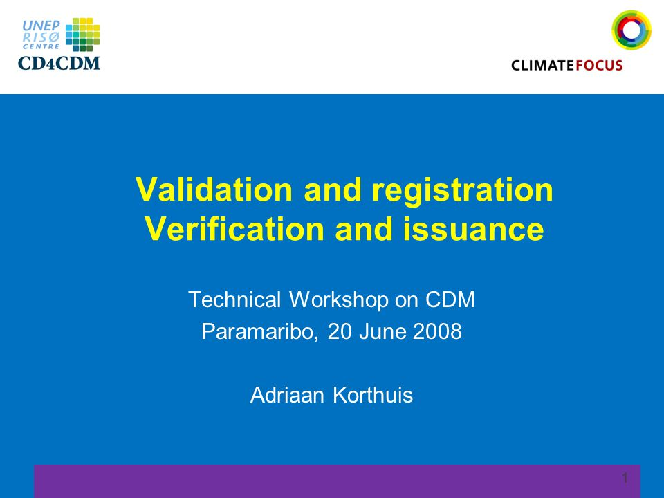 1 Validation and registration Verification and issuance Technical Workshop on CDM Paramaribo, 20 June 2008 Adriaan Korthuis
