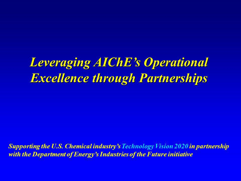 Potential AIChE's OE Activities Tools and Metrics for Sustainable Industry: Improving operational excellence (energy savings and integration, fuel efficiency, productivity, reliability, supply chain improvement, waste minimization) and safety(inherently safer manufacturing); baseline metrics for industry; practical targets for energy and material intensities.Tools and Metrics for Sustainable Industry: Improving operational excellence (energy savings and integration, fuel efficiency, productivity, reliability, supply chain improvement, waste minimization) and safety(inherently safer manufacturing); baseline metrics for industry; practical targets for energy and material intensities.