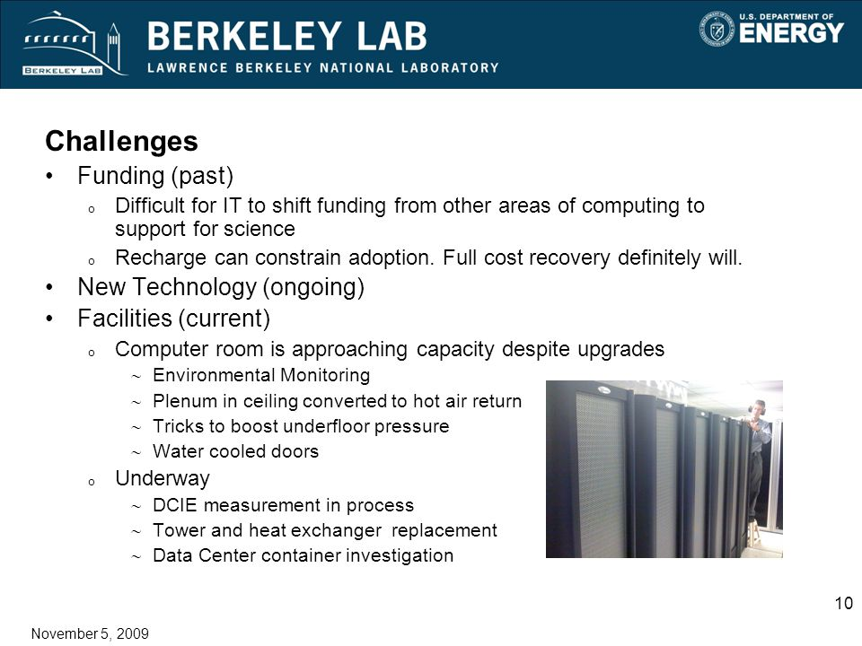 10 November 5, 2009 Challenges Funding (past) o Difficult for IT to shift funding from other areas of computing to support for science o Recharge can constrain adoption.