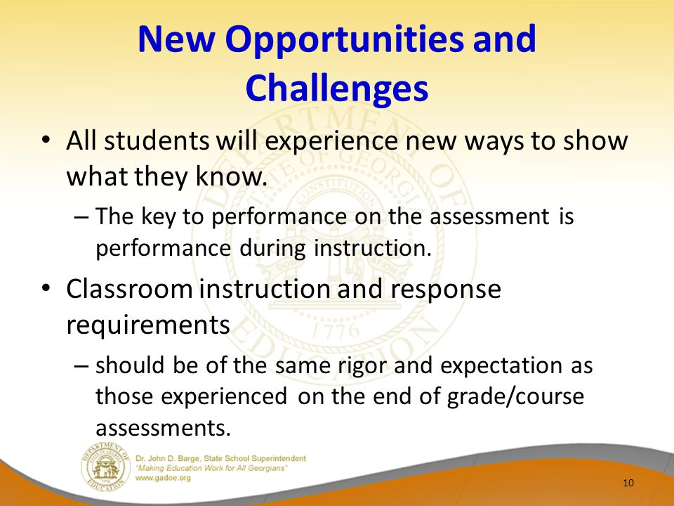 New Opportunities and Challenges All students will experience new ways to show what they know.