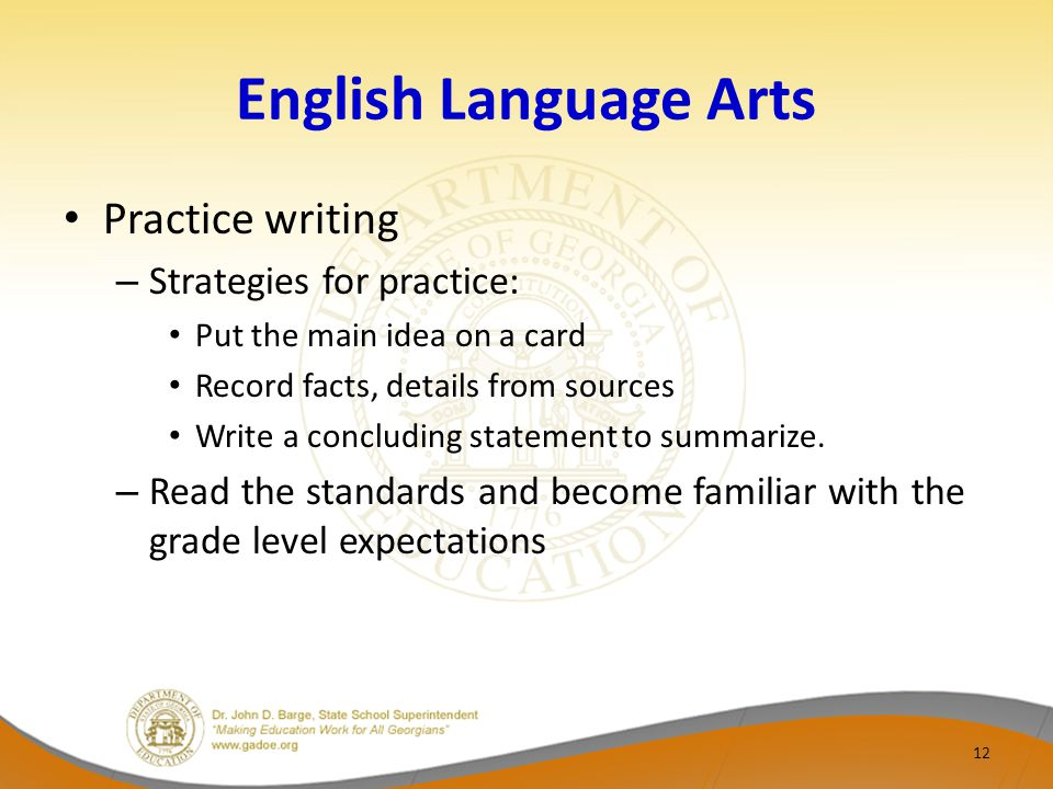 English Language Arts Practice writing – Strategies for practice: Put the main idea on a card Record facts, details from sources Write a concluding statement to summarize.